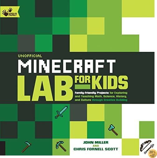 TUnofficial Minecraft Lab for Kids: Family-Friendly Projects for Exploring and Teaching Math, Science, History, and Culture Through Creative Building (Hands-On Family)