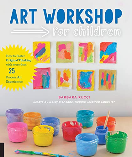 art-workshop-for-children-how-to-foster-original-thinking-with-more-than-25-process-art-experiences