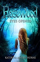 Rosewood: Eyes Opened by Katerina Mathie…