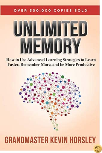 TUnlimited Memory: How to Use Advanced Learning Strategies to Learn Faster, Remember More and be More Productive