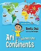 Ari Loves the Continents by Reetu Dua