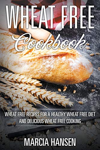 wheat-free-cookbook-wheat-free-recipes-for-a-healthy-wheat-free-diet-and-delicious-wheat-free-cooking