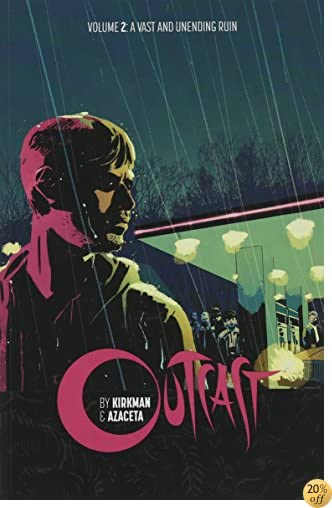 TOutcast by Kirkman & Azaceta Volume 2: A Vast and Unending Ruin (Outcast by Kirkman & Azaceta Tp)