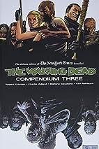 The Walking Dead: Compendium Three by Robert…