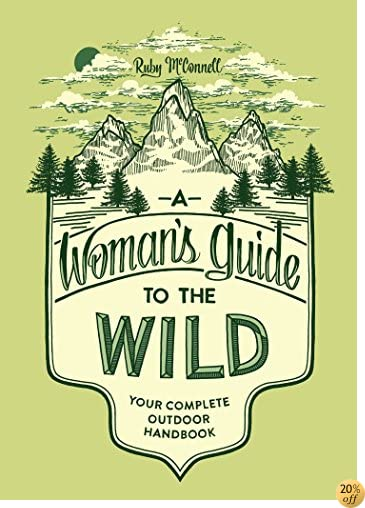 TA Woman's Guide to the Wild: Your Complete Outdoor Handbook
