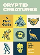 Cryptid Creatures: A Field Guide by Kelly…