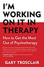 I'm Working on It in Therapy: How to Get the…