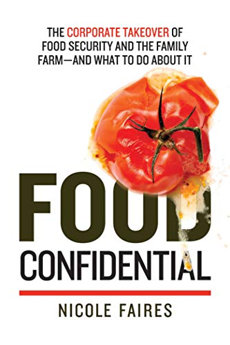 food-confidential-the-corporate-takeover-of-food-security-and-the-family-farmand-what-to-do-about-it
