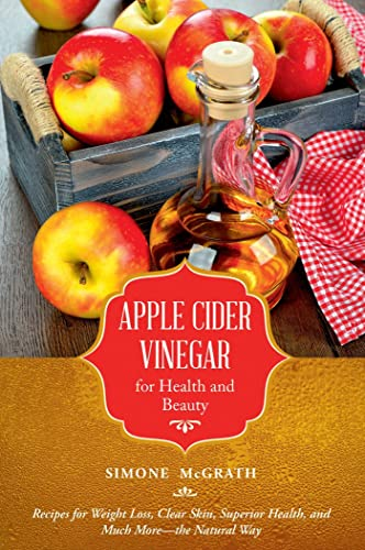 apple-cider-vinegar-for-health-and-beauty-recipes-for-weight-loss-clear-skin-superior-health-and-much-morethe-natural-way