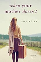 When Your Mother Doesn't by Jill Kelly
