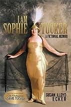 I am Sophie Tucker: A Fictional Memoir by…