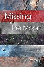 Missing the Moon by Bin Ramke
