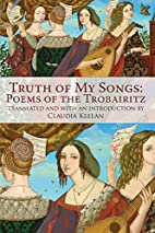 Truth of My Songs: Poems of the Trobairitz…