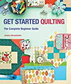 Get Started Quilting: The Complete Beginner…