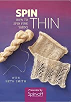 Spin Thin: How to Spin Fine Yarns by Beth…