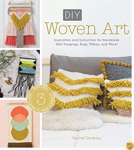 TDIY Woven Art: Inspiration and Instruction for Handmade Wall Hangings, Rugs, Pillows and More!