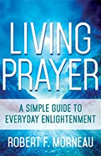Living Prayer: A Simple Guide to Everyday…