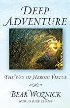 Deep Adventure: The Way of Heroic Virtue by…