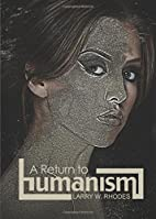 A Return to humanism by Larry W. Rhodes