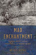 Mad Enchantment: Claude Monet and the…