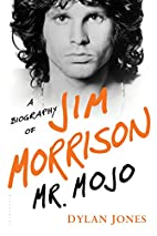 Mr. Mojo: A Biography of Jim Morrison by…