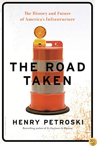 TThe Road Taken: The History and Future of America's Infrastructure