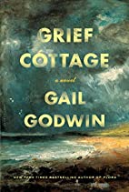 Grief Cottage: A Novel by Gail Godwin