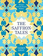 The Saffron Tales: Recipes from the Persian…