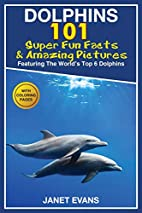 Dolphins: 101 Fun Facts & Amazing Pictures…