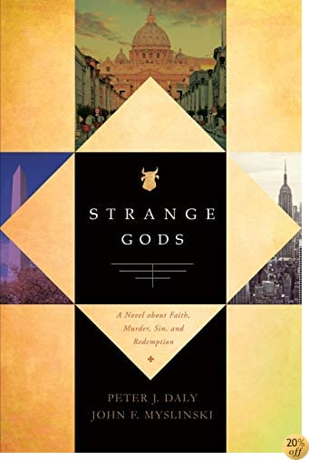 TStrange Gods: A Novel About Faith, Murder, Sin and Redemption