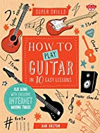 How to Play Guitar in 10 Easy Lessons: Play…