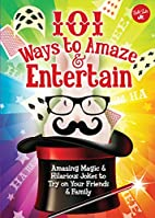 101 Ways to Amaze & Entertain: Amazing Magic…