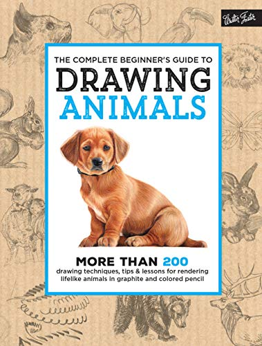 the-complete-beginners-guide-to-drawing-animals-more-than-200-drawing-techniques-tips-lessons-for-rendering-lifelike-animals-in-graphite-and-colored-pencil-the-complete-book-of