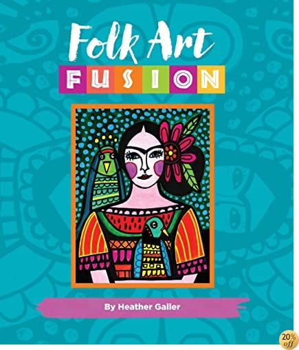 TFolk Art Fusion: Creative ideas for painting colorful folk art in acrylic