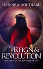Reign & Revolution (Hive Queen Saga, #3) by…