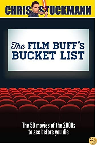 TThe Film Buff's Bucket List: The 50 Movies of the 2000s to See Before You Die (Bucket List 101)