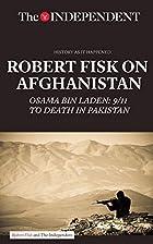 Robert Fisk on Afghanistan: Osama bin Laden:…