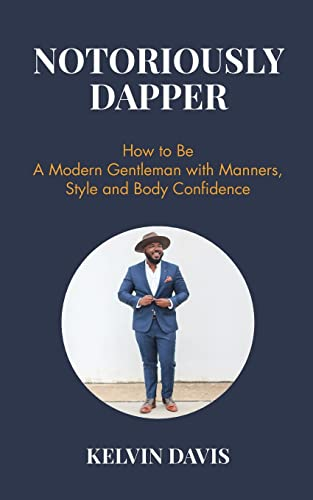 notoriously-dapper-how-to-be-a-modern-gentleman-with-manners-style-and-body-confidence