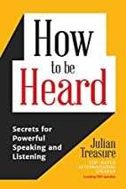 How to be Heard: Secrets for Powerful…