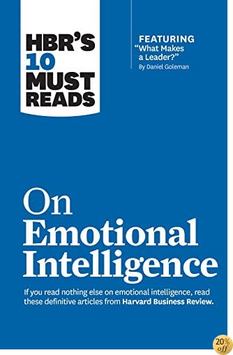 THBR's 10 Must Reads on Emotional Intelligence (with featured article What Makes a Leader? by Daniel Goleman)(HBR's 10 Must Reads)