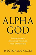 Alpha God: The Psychology of Religious…