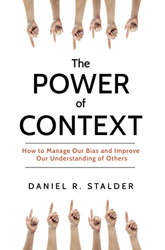 the-power-of-context-how-to-manage-our-bias-and-improve-our-understanding-of-others