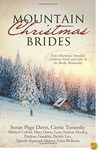 TMountain Christmas Brides: Nine Historical Novellas Celebrate Faith and Love in the Rocky Mountains
