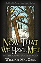 Now That We Have Met: In The Guise Of A…