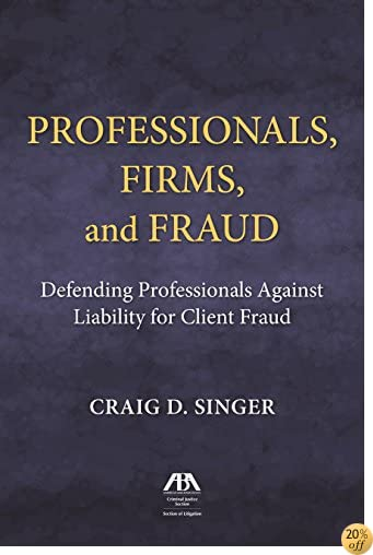 Professionals, Firms and Frauds: Defending Professionals Against Liability for Client Fraud