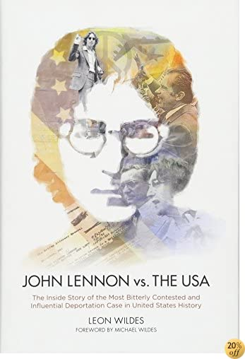 TJohn Lennon vs. The U.S.A.: The Inside Story of the Most Bitterly Contested and Influential Deportation Case in United States History