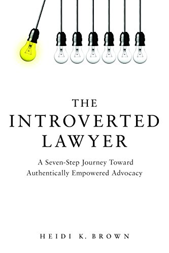 the-introverted-lawyer-a-seven-step-journey-toward-authentically-empowered-advocacy