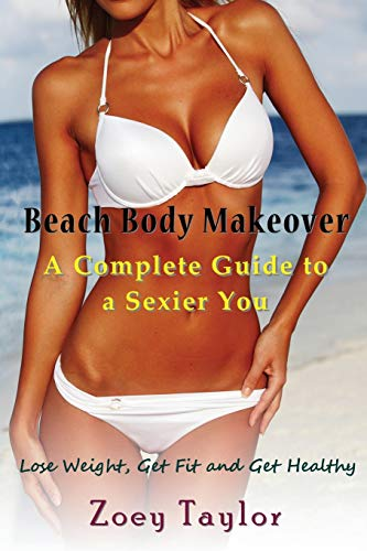 beach-body-makeover-a-complete-guide-to-a-sexier-you-large-print-lose-weight-get-fit-and-get-healthy