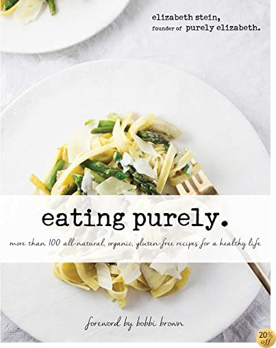 TEating Purely: More Than 100 All-Natural, Organic, Gluten-Free Recipes for a Healthy Life