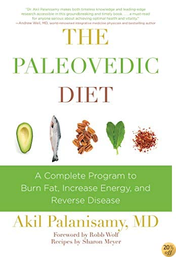 TThe Paleovedic Diet: A Complete Program to Burn Fat, Increase Energy, and Reverse Disease